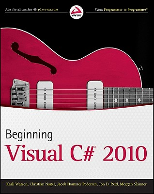 Beginning Visual C# 2010 By Watson, Karli Jane/ Nagel, Christian/ Pedersen, Jacob Hammer/ Reid, Jon D./ Skinner, Morgan
